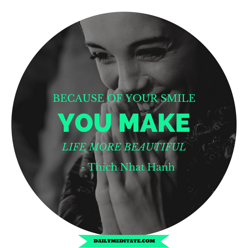 """Meditation Quote 103: """"Because of your smile, you make ..."""