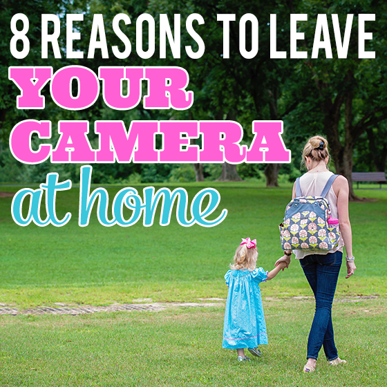 8 Reasons to Leave Your Camera at Home