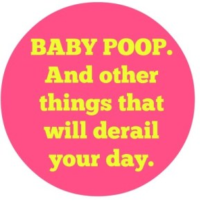 Baby Poop (and other things that derail your day)