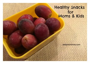Healthy Snacks for Moms and Kids