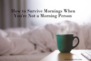 How to Survive Mornings When You're Not a Morning Person