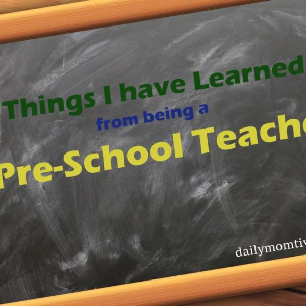 5 Things I have Learned Being A Preschool Teacher