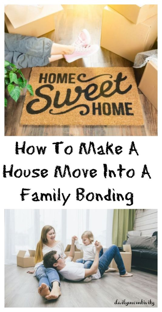 Moving or planning to move? Here's How To Make A House Move Into A Family Bonding time instead of a dreaded time.