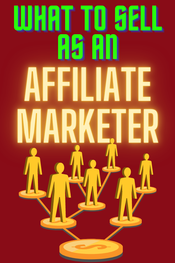what to sell as an affiliate marketer