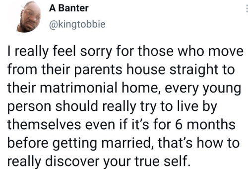 """""""I feel sorry for people moving straight from their parents house to their matrimonial home"""""""