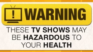 1377ce99e787af984c335ec1d34c204f-warning-these-tv-shows-may-be-hazardous-to-your-health
