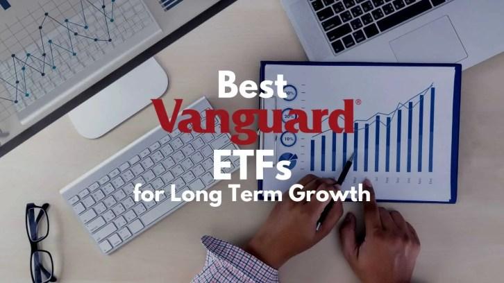 best vanguard ETFs for long term growth
