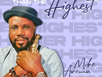 Music: Higher Than The Highest - Mike Aremu