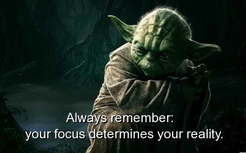 Always remember: your focus determines your reality. Yoda quote