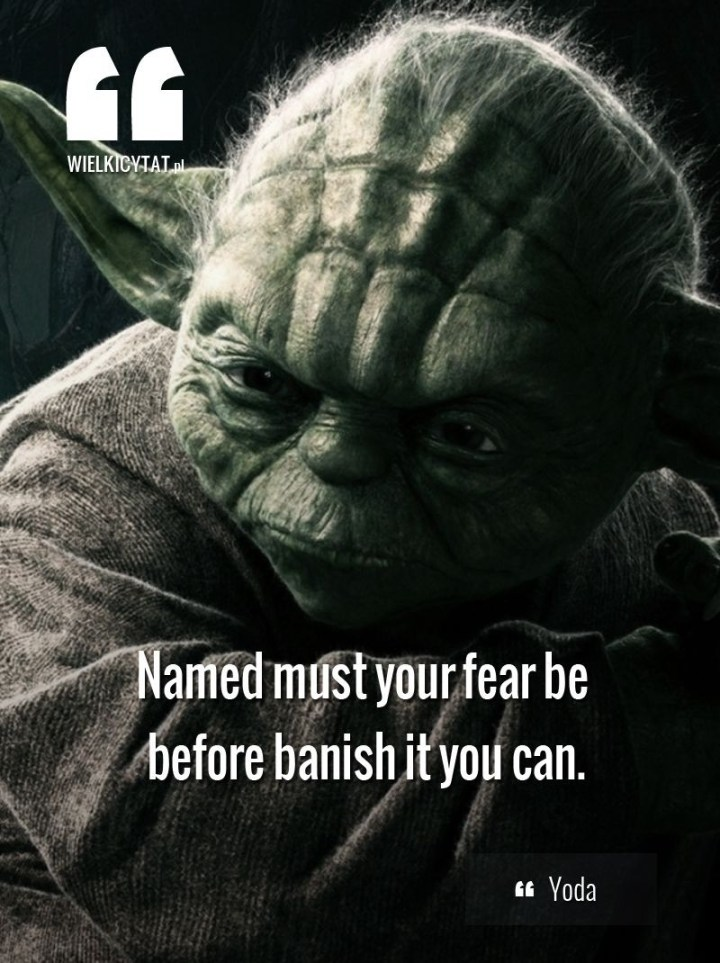 Named must be your fear be before banish it you can. Yoda quote