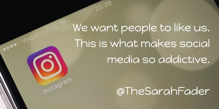 We want people to like us. This is what makes social media so addictive.