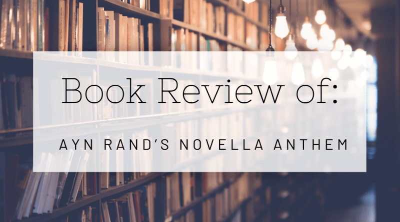 Book Review of Ayn Rand's Novella Anthem