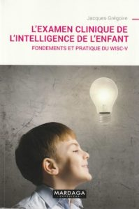 «L'examen clinique de l'intelligence de l'enfant», par Jacques Grégoire, Editions Mardaga. VP 33,90 euros
