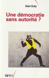 """""""Une démocratie sans autorité?"""", par Alain Eraly. Editions Érès. VP 23 euros"""