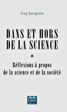 """""""Dans et hors la Science"""", par Guy Jucquois. Editions Modulaires Européennes. VP 20,50 euros, VN 14,99 euros"""