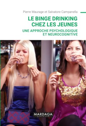 """""""Le binge drinking chez les jeunes : une approche psychologique et neurocognitive"""", par Salvatore Campanella et Pierre Maurage. Editions Mardaga. VP 29,90 euros"""