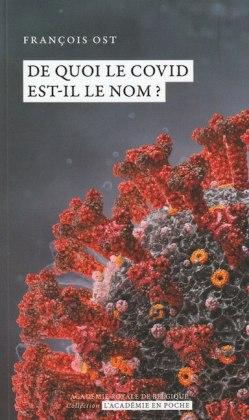 """""""De quoi le Covid est-il le nom?"""", par François Ost. L'Académie en poche. VP 7 euros, VN 3,99 euros"""