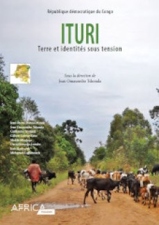 """Ituri. Terre et identités sous tension"", par Jean Omasombo Tshonda. Editions du MRAC. VN 0 euro"