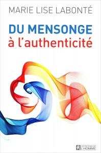 «Du mensonge à l'authenticité», par Marie-Lise Labonté, Éditions de l'Homme, 21,70 euros.