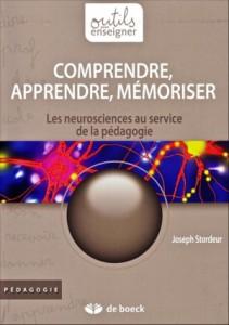 """""""Comprendre, apprendre, mémoriser. Les neurosciences au service de la pédagogie"""" par Joseph Stordeur. Editions de boek, VP 25,50 euros"""