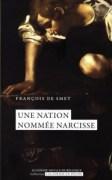 «Une nation nommée Narcisse» par François De Smet. Editions de l'Académie royale de Belgique, collection «L'Académie en poche» (VP 5 €, VN 3,99€)
