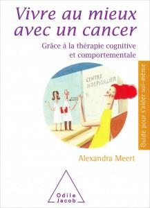 «Vivre au mieux avec un cancer» par Alexandra Meert. Editions Odile Jacob, VP 17€.