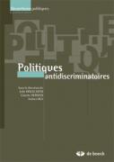 """""""Politiques antidiscriminatoires"""" Sous la direction de Julie Ringelheim, Ginette Herman, Andrea Rea. Editions de boeck, VP. 24,50€"""