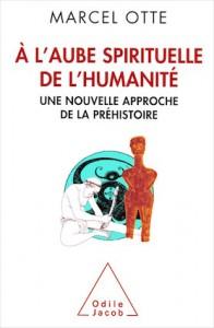 """""""A l'aube spirituelle de l'Humanité"""", par Marcel Otte, éditions Odile Jacob, 22,90 euros"""