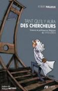 """""""Tant qu'il y aura des chercheurs, Science et politique en Belgique de 1772 à 2015"""", par Robert Halleux, éditions Luc Pire, 24 euros."""