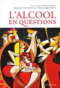 """""""L'alcool en question"""" par Vincent Seutin, Jacqueline Scuvée-Moreau & Étienne Quertemont. Ed Mardaga, VP 25€."""
