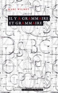 """""""Il y a grammaire et grammaire"""" par Marc Wilmet aux éditions Académie Royale de Belgique - VP 5 €, VN 3,99 €."""
