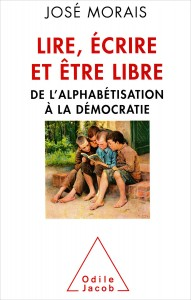 """""""Lire,écrire et être libre"""" par José Morais. Edition Odile Jacob. VP 25,90 €, VN 17,99 €"""