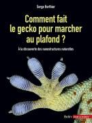 «Comment fait le gecko pour marcher au plafond?» par Serge Berthier. Editions Belin Pour la science. VP 26€