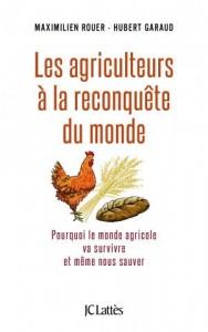 «Les agriculteurs à la reconquête du monde» par Maximilien Rouer & Hubert Garaudaux. Ed. JC Lattès VP 20 euros