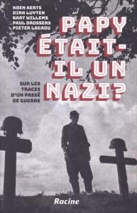 «Papy était-il un nazi?» de Koen Aerts ,Dirk Luyten, Bart Willems, Paul Drossens, Pieter Lagrou - Ed Racine. VP €24,99