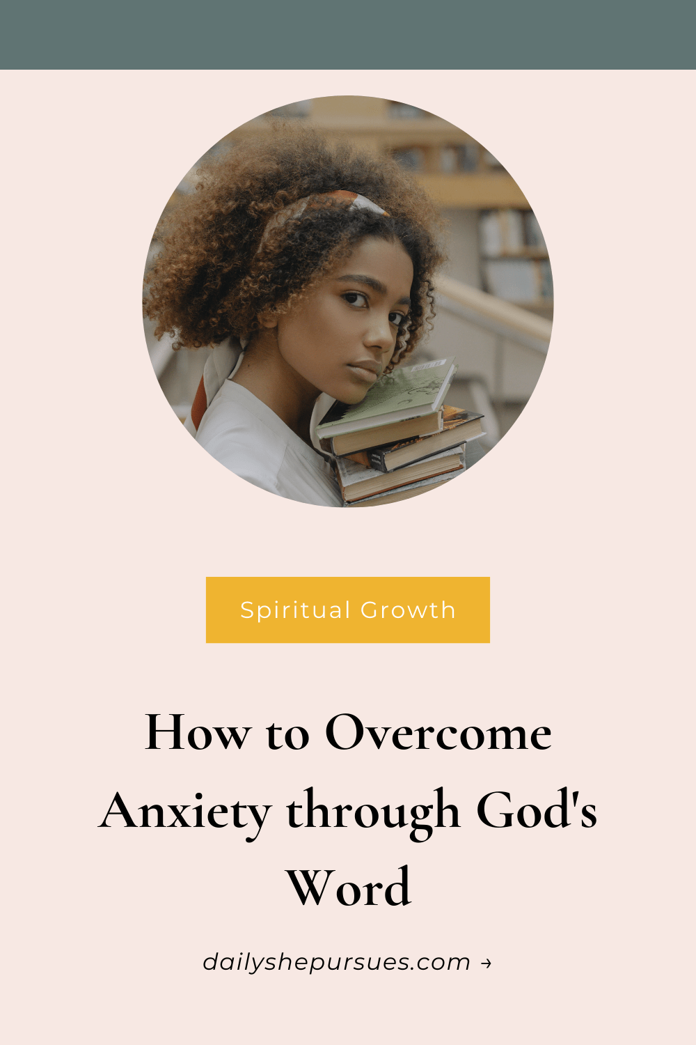 """Image of woman with books with text overlay """"How to Overcome Anxiety through God's Word"""""""