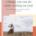 girl in field with text - 5 things you can do while waiting on God