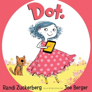 Cautionary tale · Randi Zuckerberg's Dot. tells the story of a young girl who learns to live her life without being dependent on electronic devices. - Photo courtesy of Random House Publishing