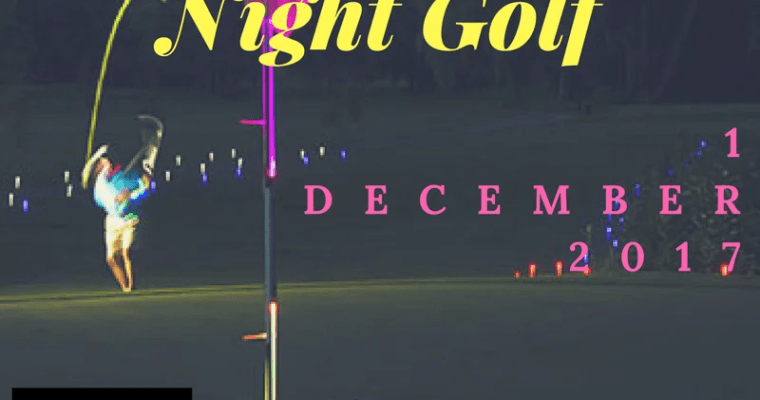 NIGHT GOLF AT DAINFERN HOSTED BY GLOPROSA: FRIDAY 1 DECEMBER 2017