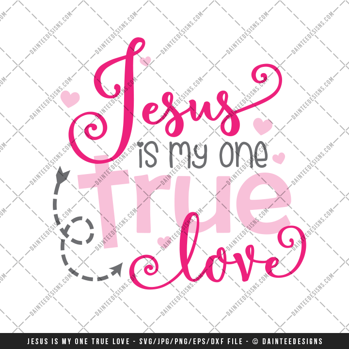 Jesus Is My One True Love Valentines Day SVG DXF EPS