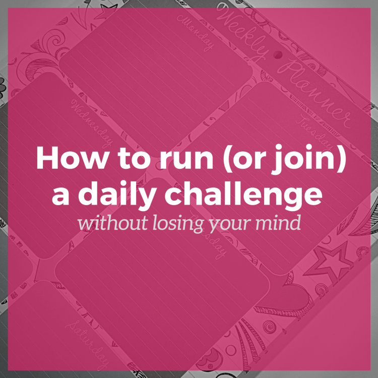 How to run (or join) a daily challenge without losing your mind