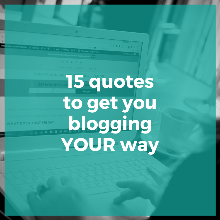 15 quotes to get you blogging YOUR way