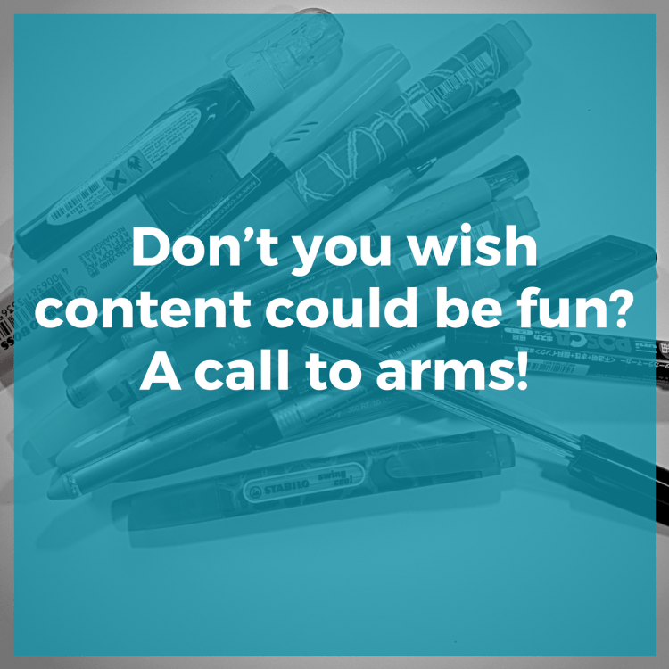 Don't you wish content could be fun? A call to arms!