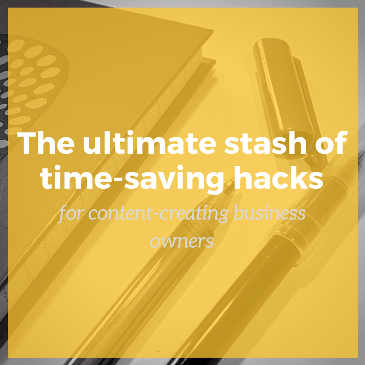 The ultimate stash of time-saving hacks for content-creating business owners