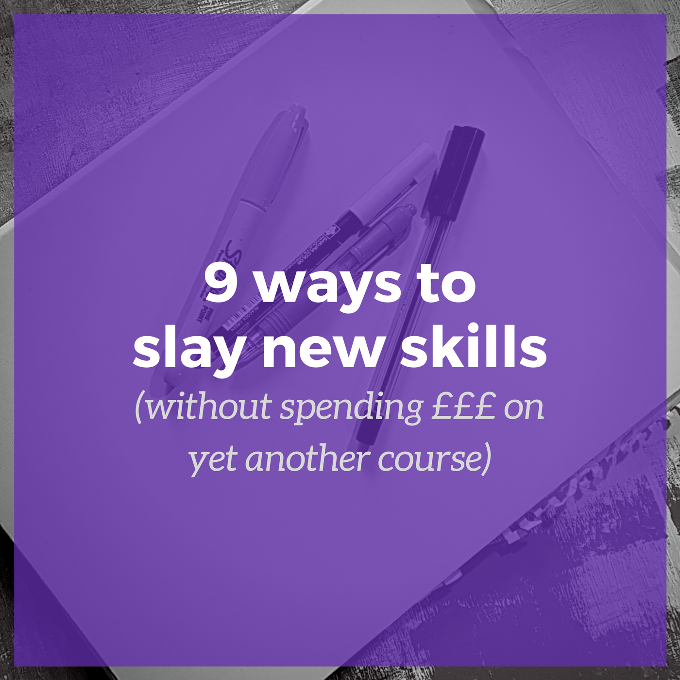 9 ways to slay new skills