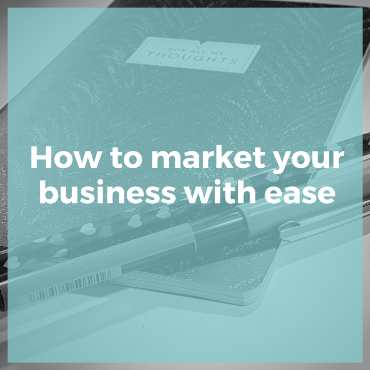 How to market your business with ease