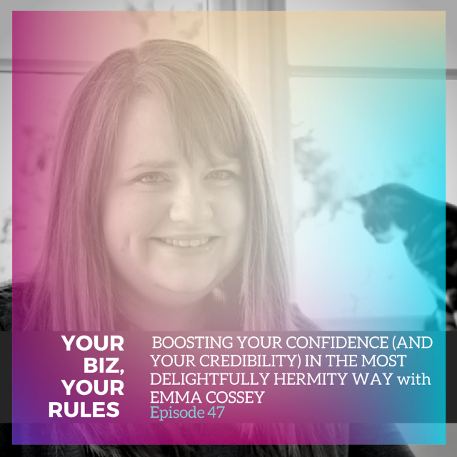 Ep 47: Boosting your confidence (and your credibility) in the most delightfully hermity way with Emma Cossey - learning and developing your business