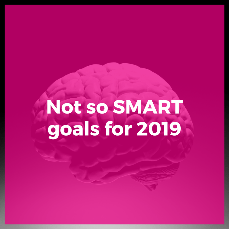 Not so smart goals for 2019