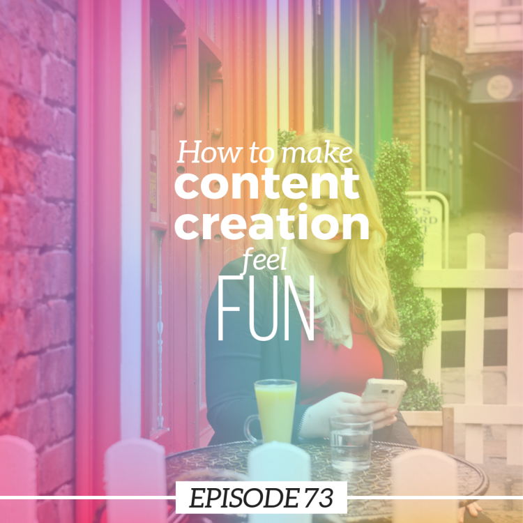 Ep 73: How to make content creation feel fun