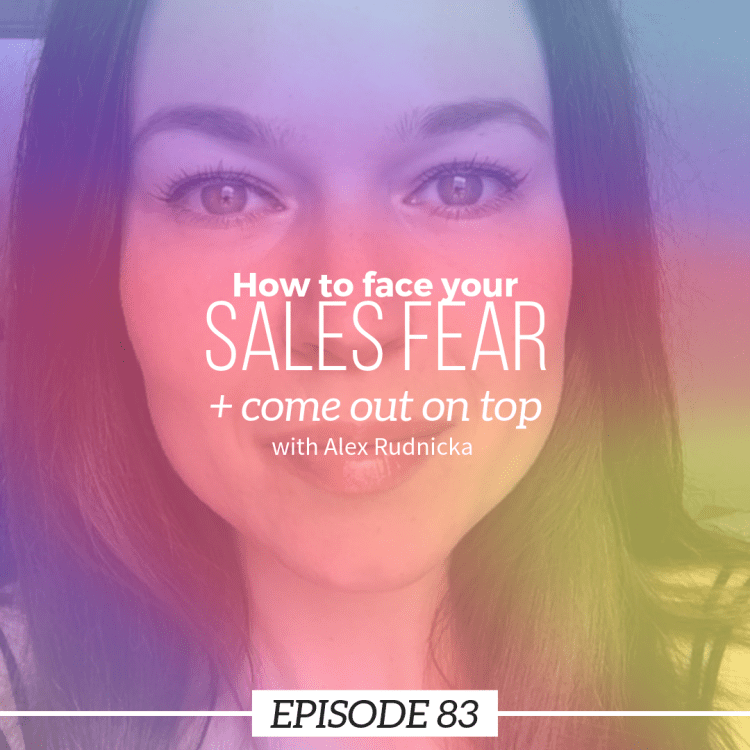 How to face your sales fear + come out on top with Alex Rudnicka